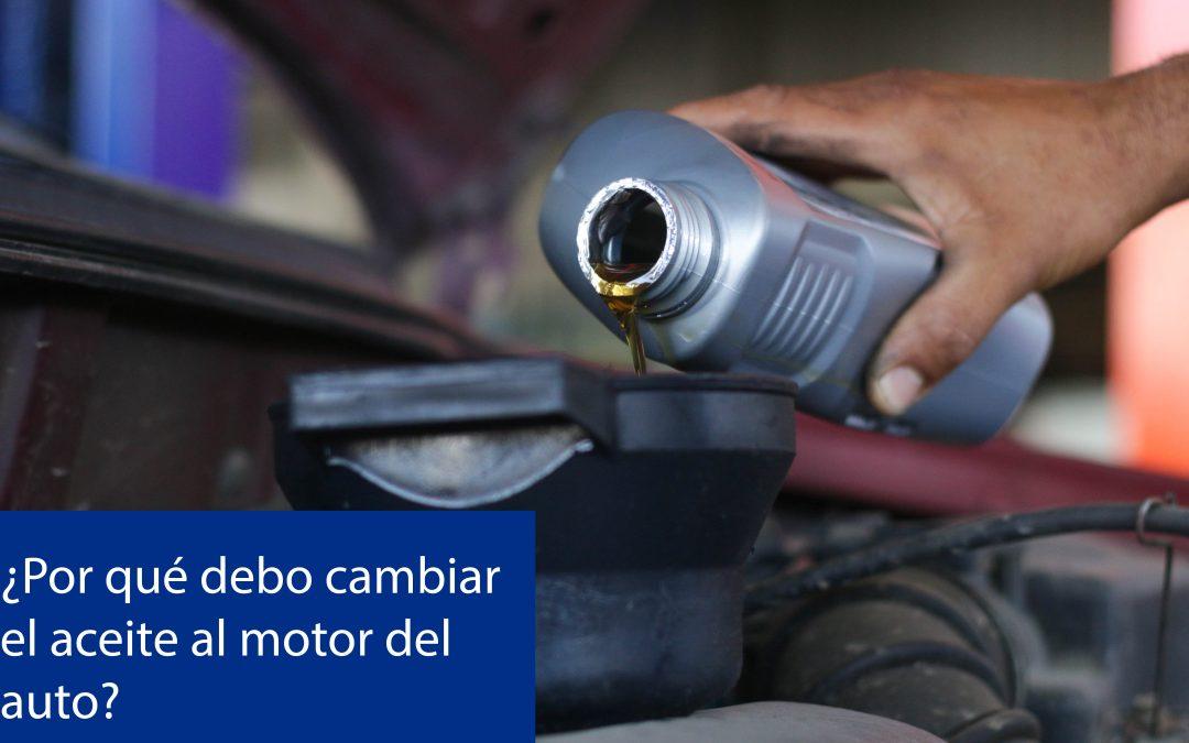 ¿Por qué debo cambiar el aceite al motor del auto?